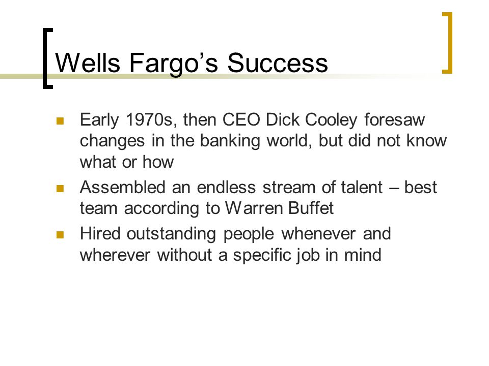 Wells Fargo's Success Early 1970s, then CEO Dick Cooley foresaw changes in the banking world, but did not know what or how.