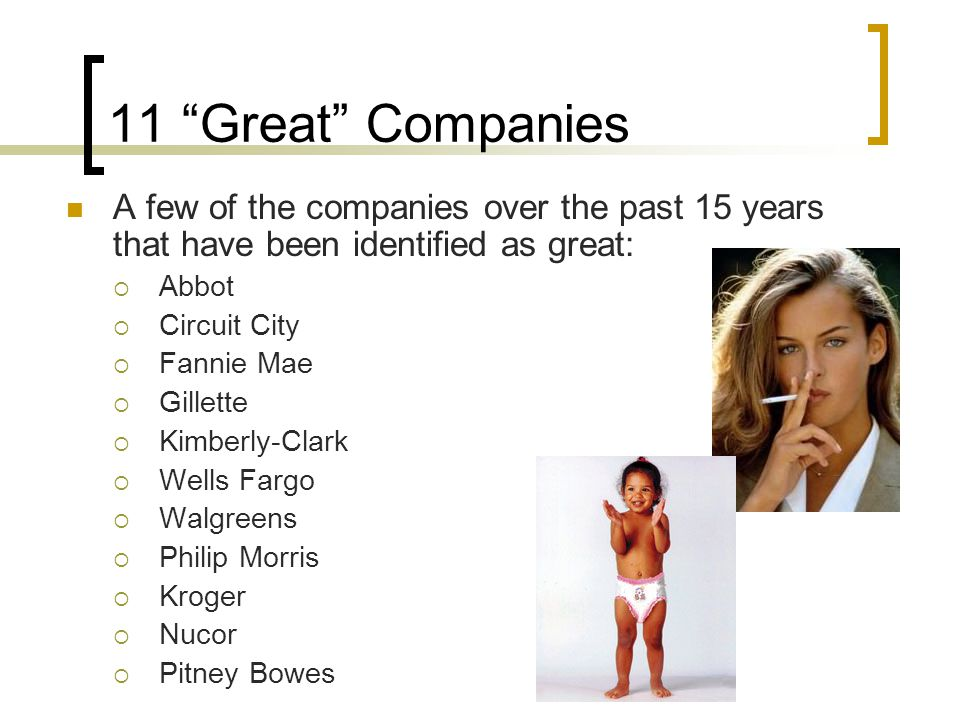 11 Great Companies A few of the companies over the past 15 years that have been identified as great: