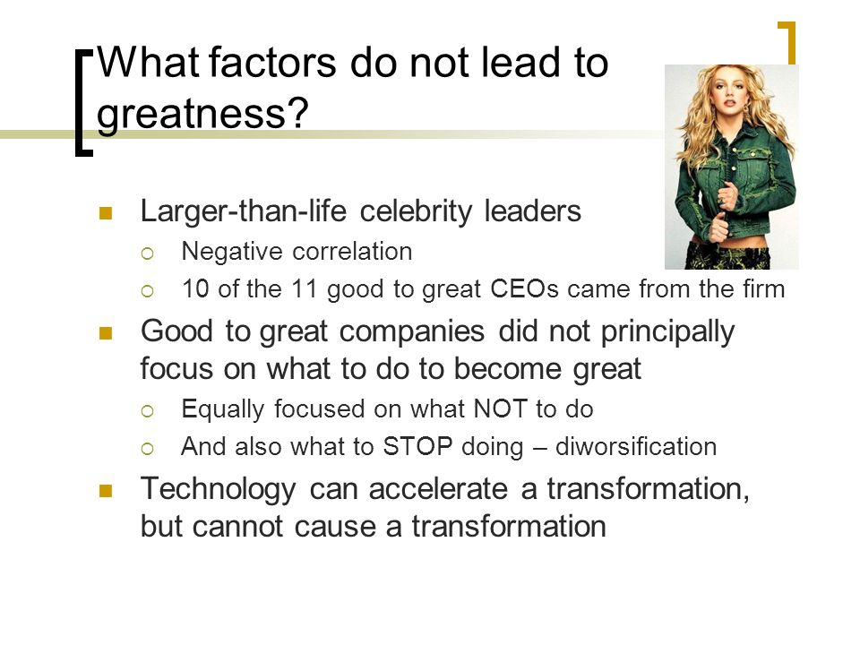 What factors do not lead to greatness