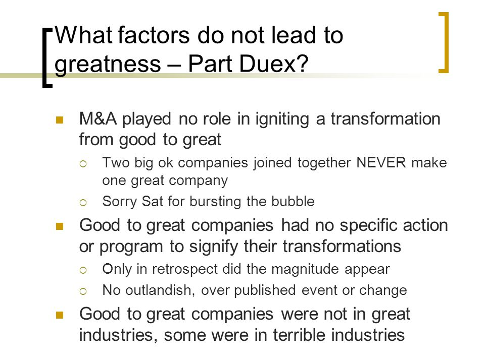 What factors do not lead to greatness – Part Duex