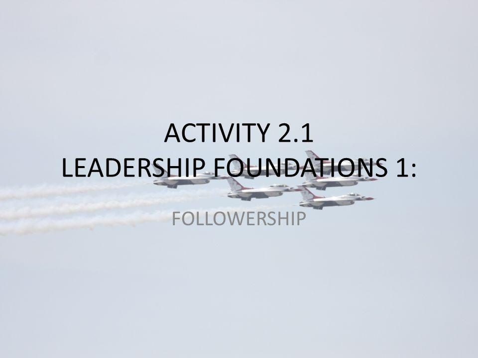 ACTIVITY 2.1 LEADERSHIP FOUNDATIONS 1: