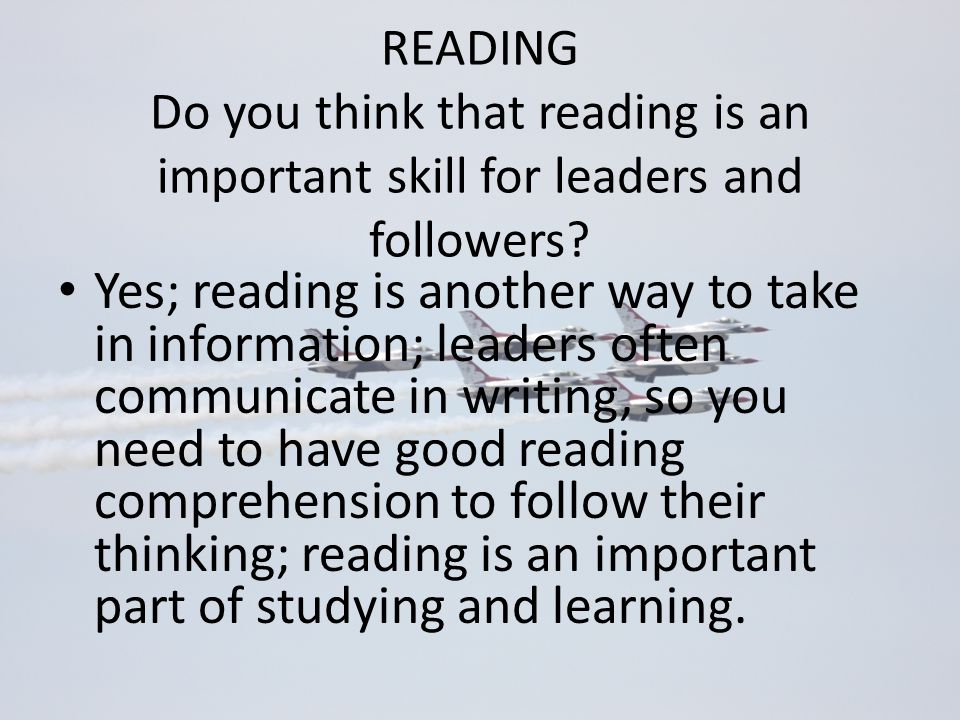 READING Do you think that reading is an important skill for leaders and followers