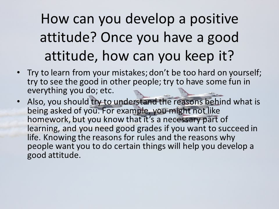 How can you develop a positive attitude
