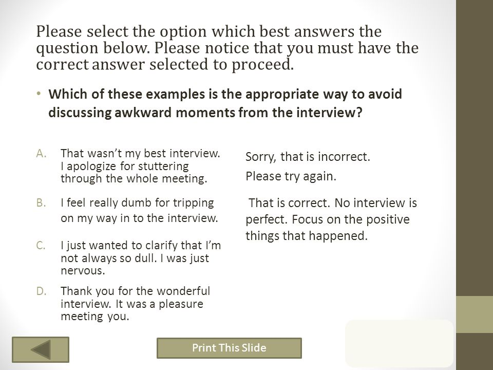 Which of these examples is the appropriate way to avoid discussing awkward moments from the interview