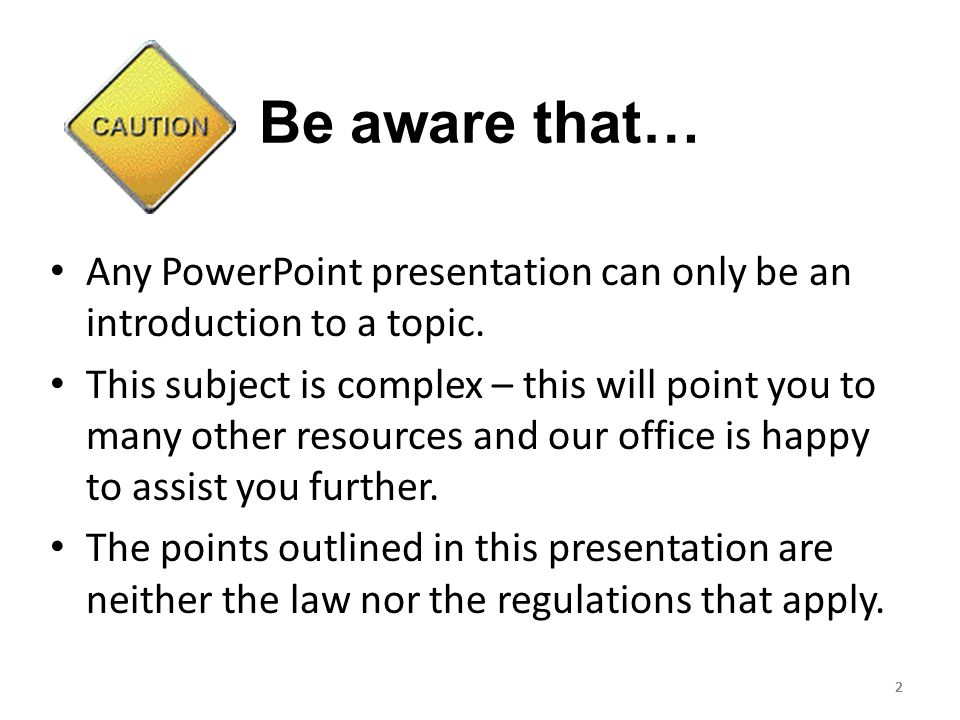 Be aware that… Any PowerPoint presentation can only be an introduction to a topic.