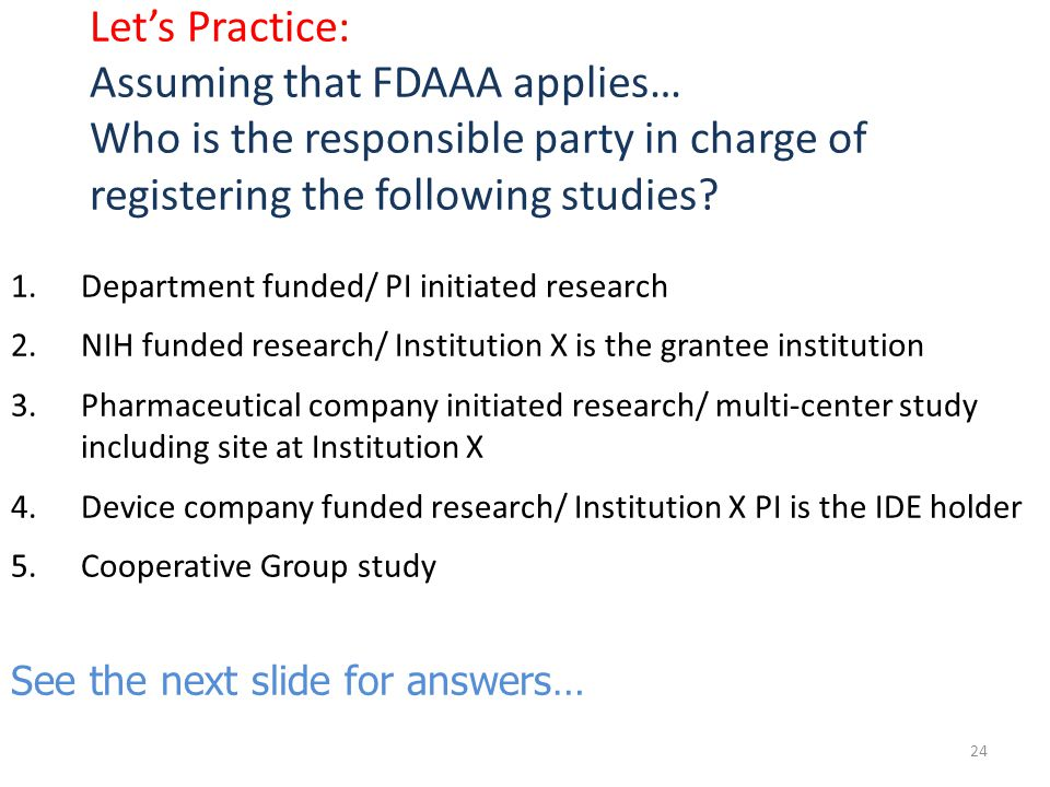 Let's Practice: Assuming that FDAAA applies… Who is the responsible party in charge of registering the following studies