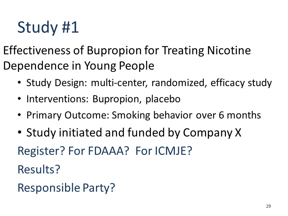 Study #1 Effectiveness of Bupropion for Treating Nicotine Dependence in Young People. Study Design: multi-center, randomized, efficacy study.