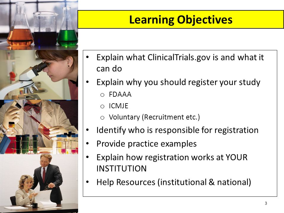 Learning Objectives Explain what ClinicalTrials.gov is and what it can do. Explain why you should register your study.