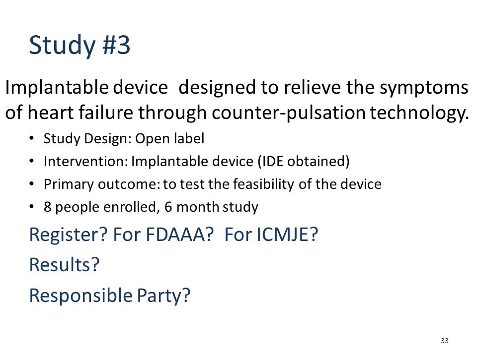 Study #3 Implantable device designed to relieve the symptoms of heart failure through counter-pulsation technology.