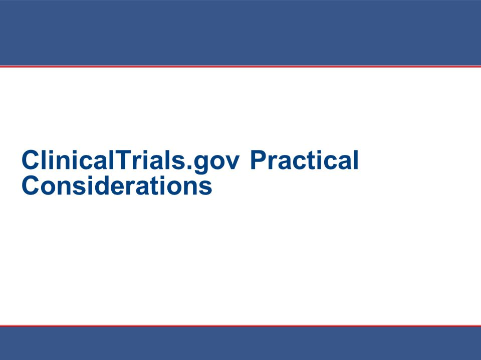 ClinicalTrials.gov Practical Considerations
