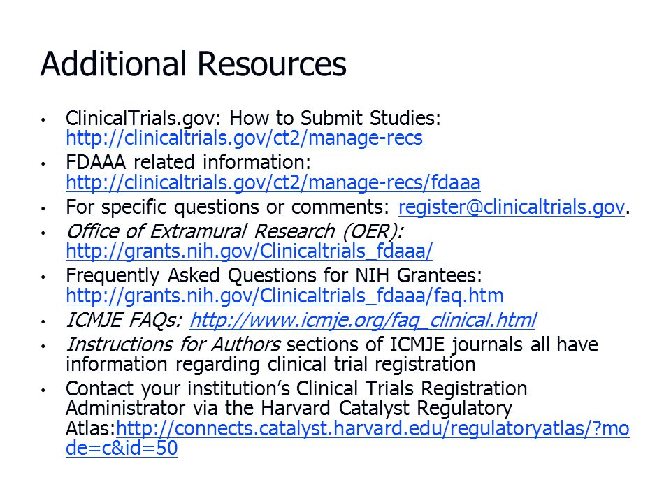 Additional Resources ClinicalTrials.gov: How to Submit Studies: http://clinicaltrials.gov/ct2/manage-recs.