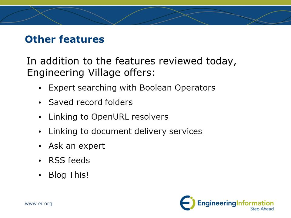 Other features In addition to the features reviewed today, Engineering Village offers: Expert searching with Boolean Operators.