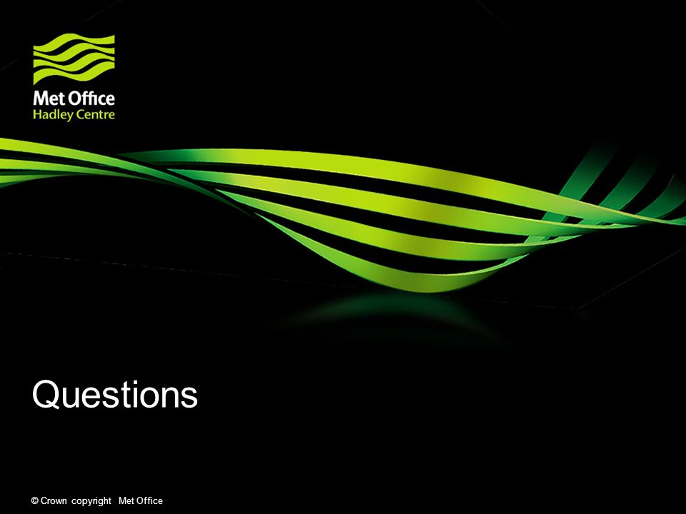Questions © Crown copyright Met Office