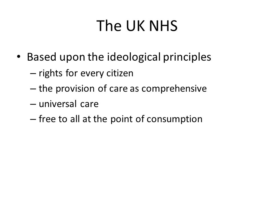 The UK NHS Based upon the ideological principles