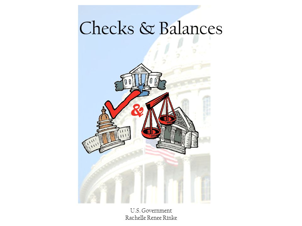 Checks & Balances U.S. Government Rachelle Renee Rinke