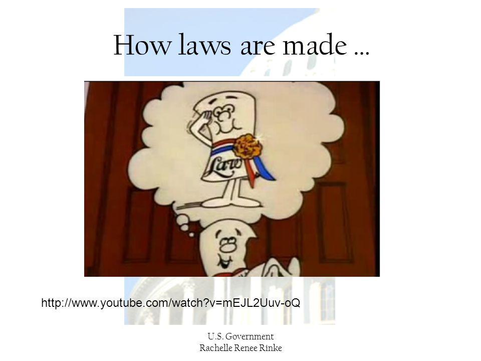 How laws are made … http://www.youtube.com/watch v=mEJL2Uuv-oQ