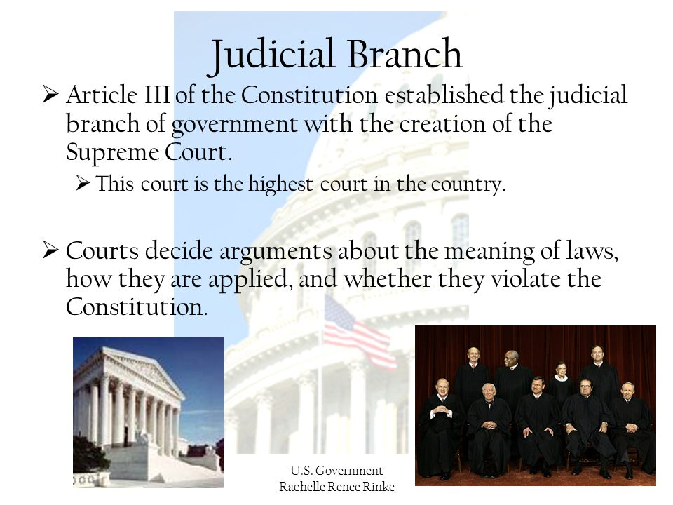 Judicial Branch Article III of the Constitution established the judicial branch of government with the creation of the Supreme Court.