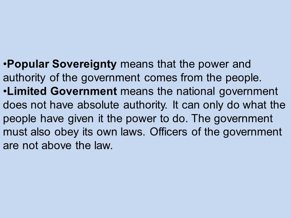 Popular Sovereignty means that the power and authority of the government comes from the people.