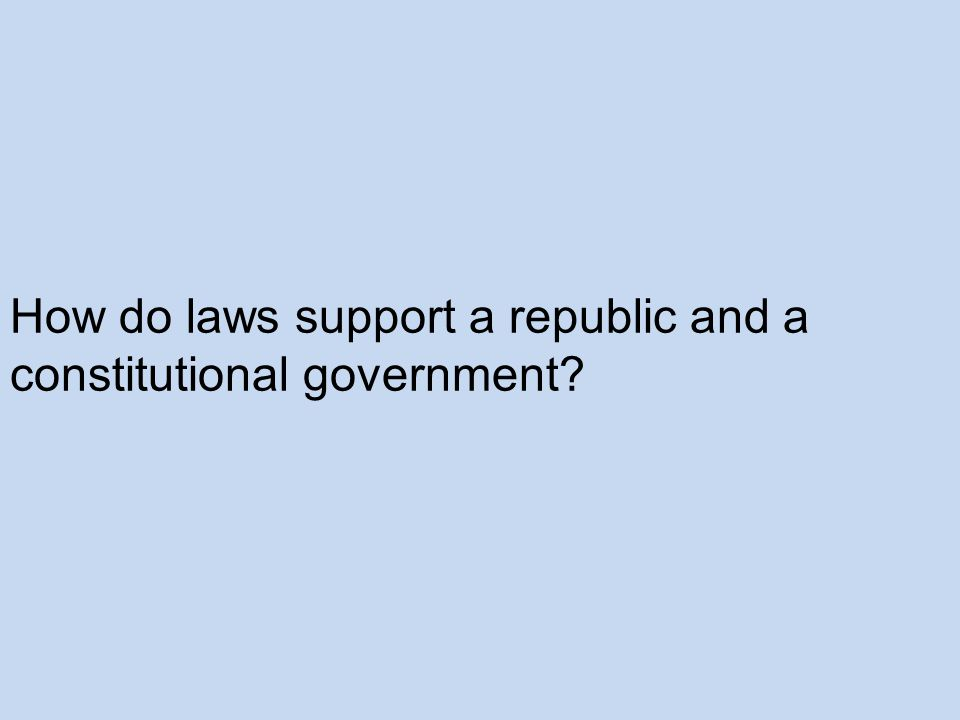 How do laws support a republic and a constitutional government