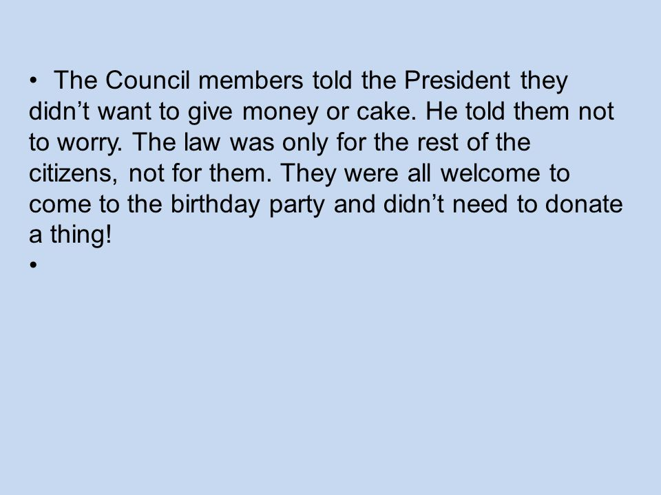 The Council members told the President they didn't want to give money or cake.