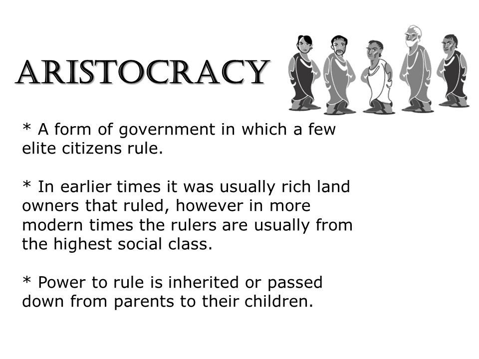 ARISTOCRACY * A form of government in which a few elite citizens rule.