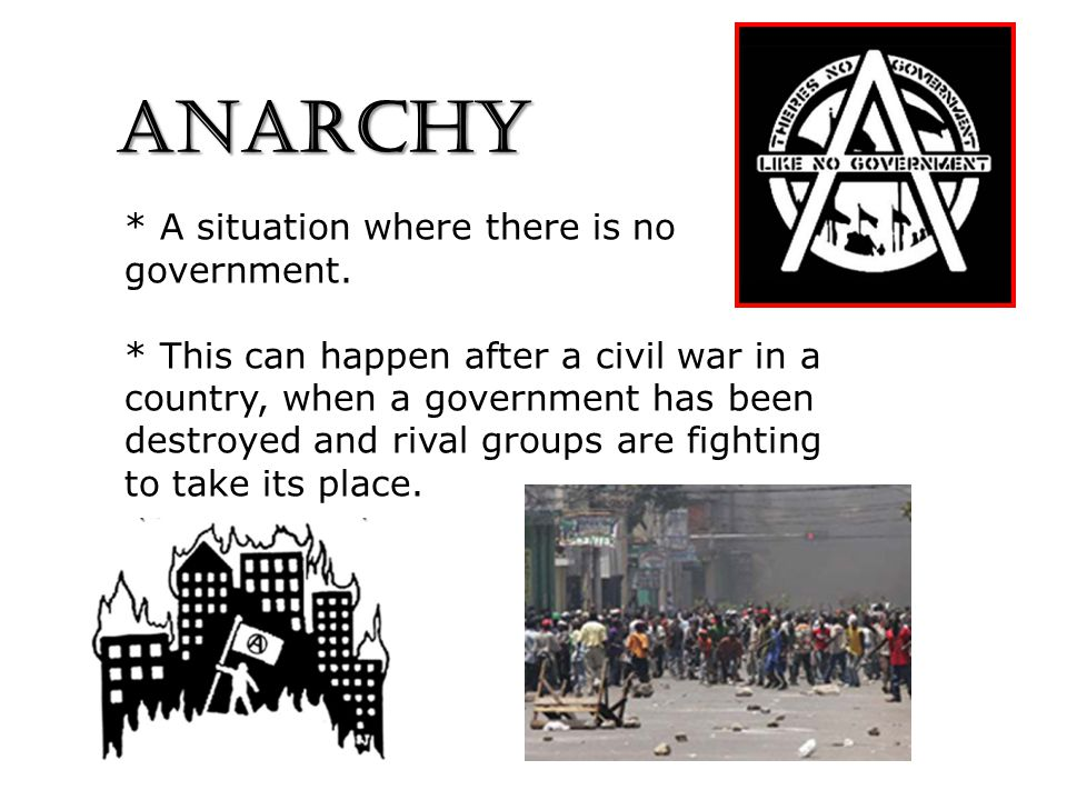 ANARCHY * A situation where there is no government.