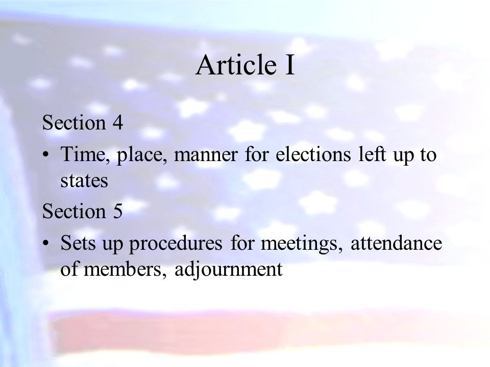 Article I Section 4. Time, place, manner for elections left up to states. Section 5.