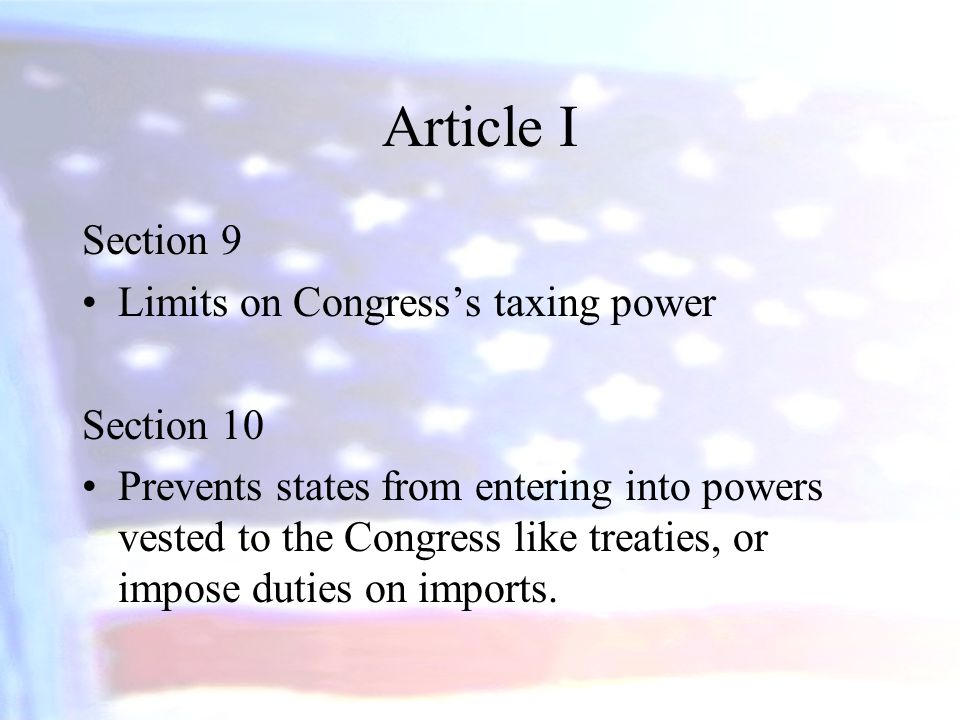 Article I Section 9 Limits on Congress's taxing power Section 10