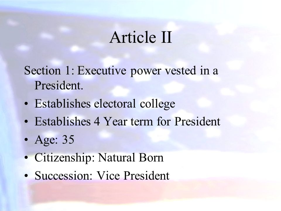 Article II Section 1: Executive power vested in a President.