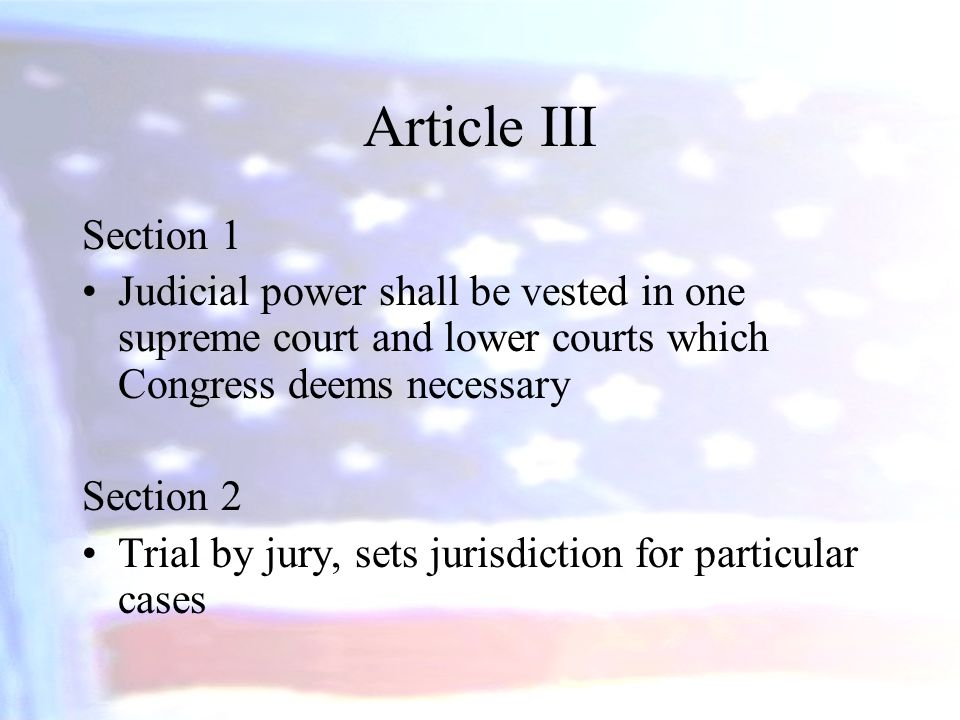 Article III Section 1. Judicial power shall be vested in one supreme court and lower courts which Congress deems necessary.