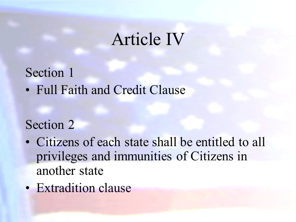 Article IV Section 1 Full Faith and Credit Clause Section 2