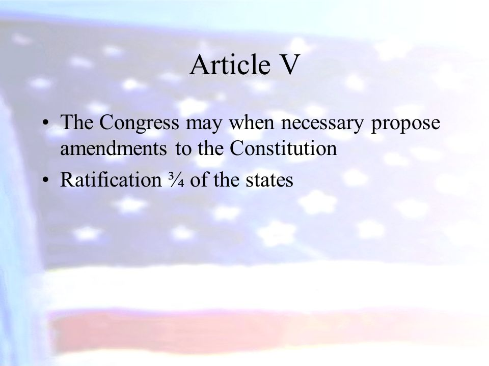 Article V The Congress may when necessary propose amendments to the Constitution.