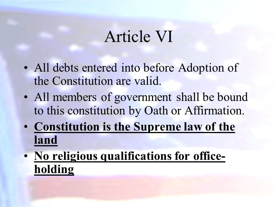 Article VI All debts entered into before Adoption of the Constitution are valid.