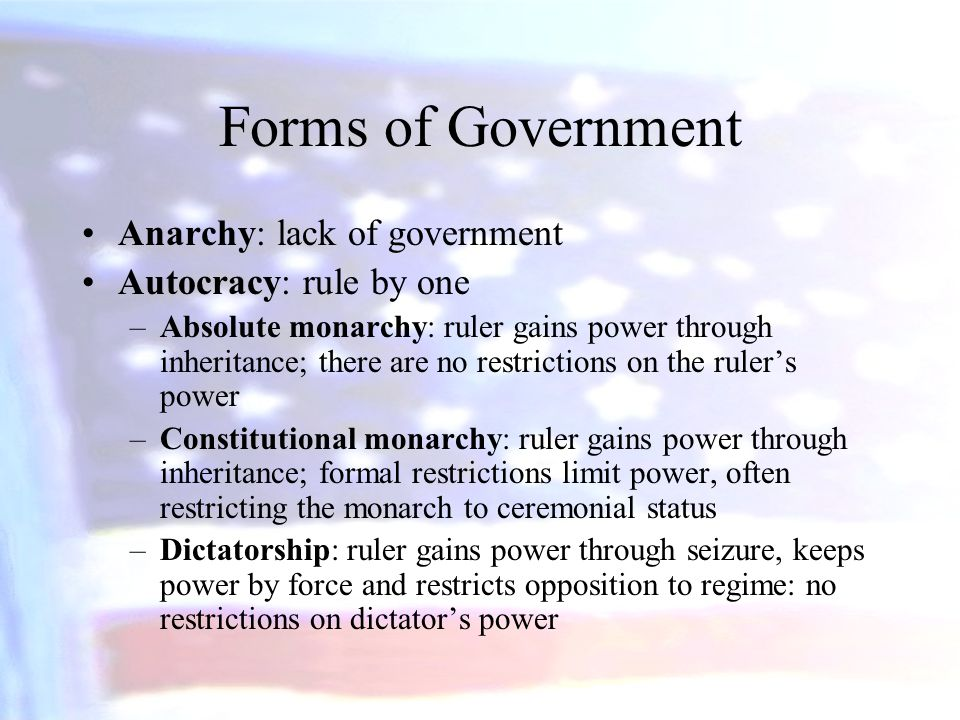 Forms of Government Anarchy: lack of government Autocracy: rule by one
