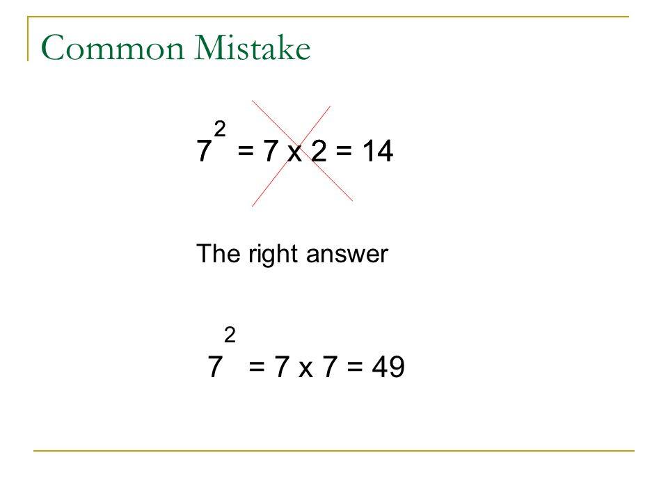 Common Mistake 7 = 7 x 2 = 14 7 = 7 x 2 = 14 7 = 7 x 7 = 49