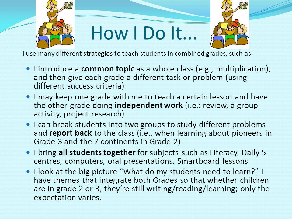 How I Do It... I use many different strategies to teach students in combined grades, such as: