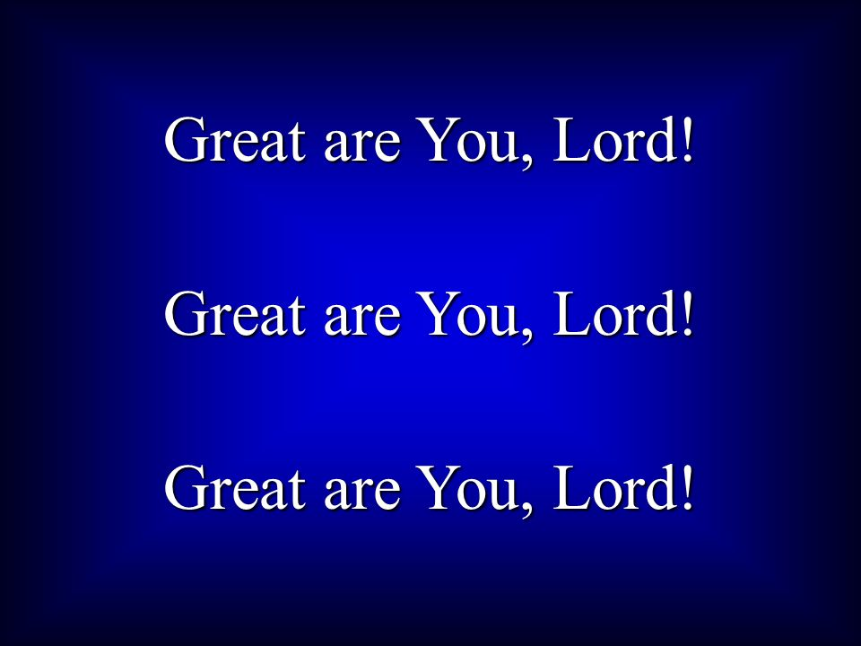 Great are You, Lord!