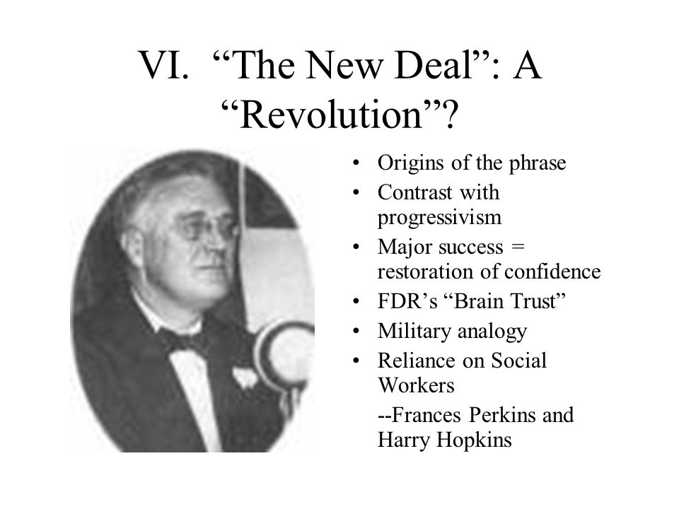 VI. The New Deal : A Revolution