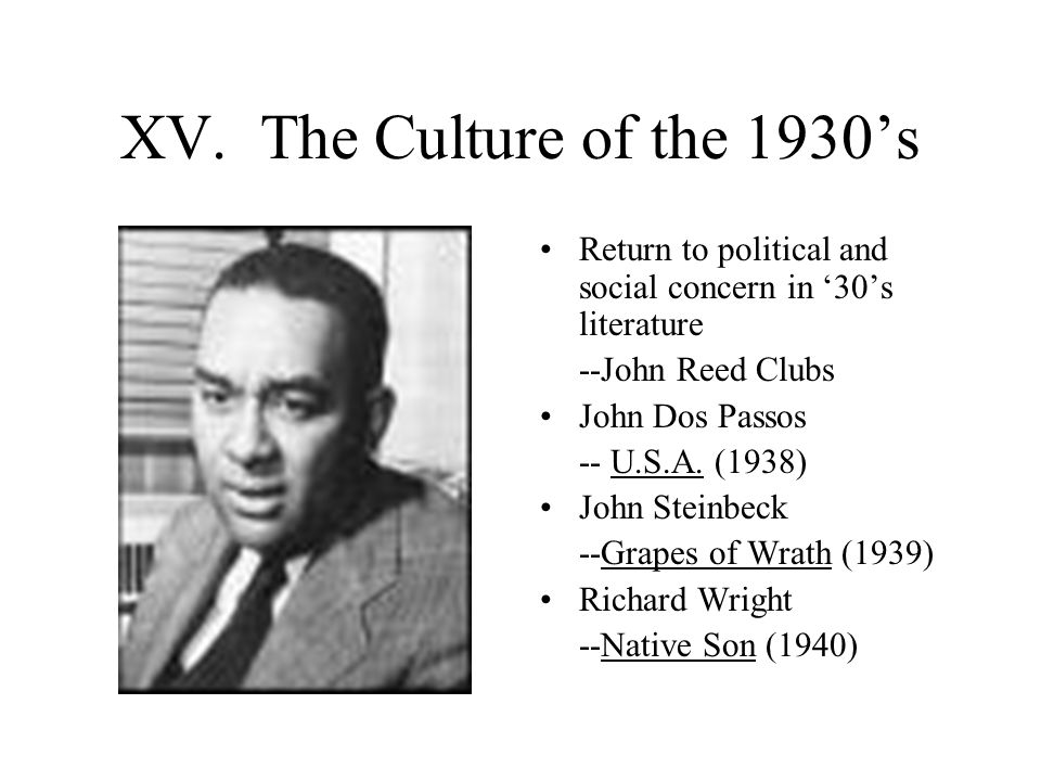 XV. The Culture of the 1930's Return to political and social concern in '30's literature. --John Reed Clubs.