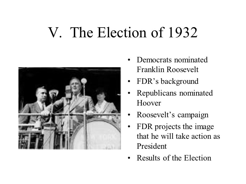 V. The Election of 1932 Democrats nominated Franklin Roosevelt