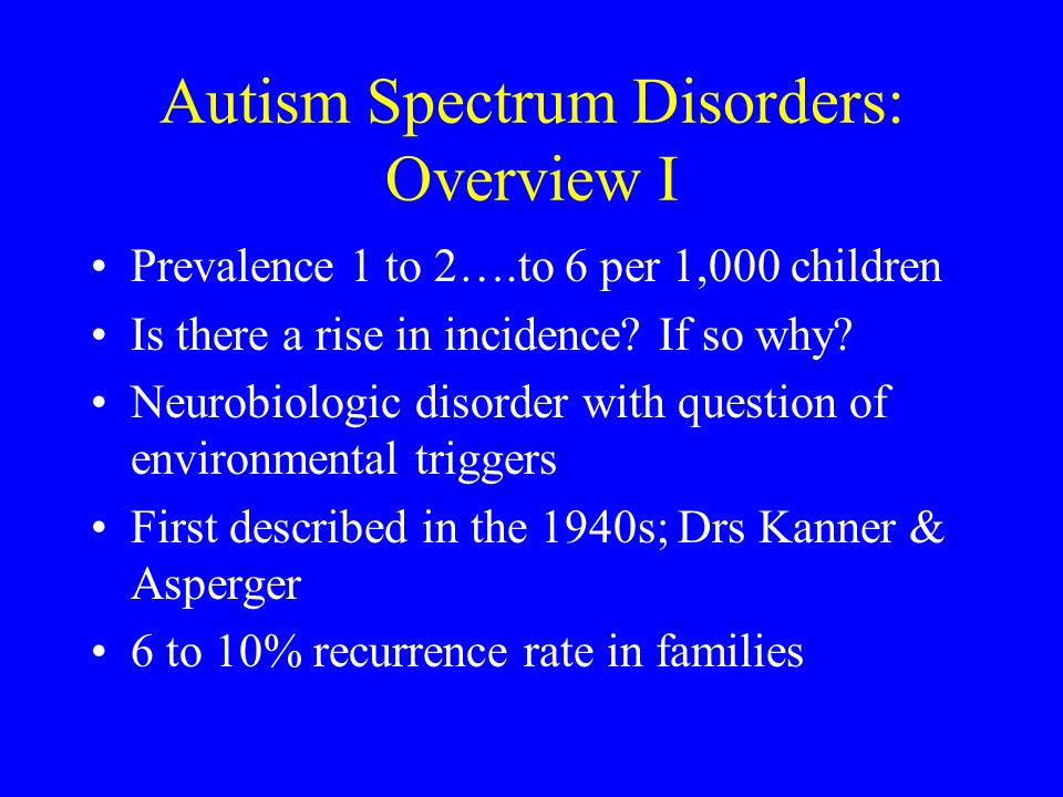 Autism Spectrum Disorders: Overview I