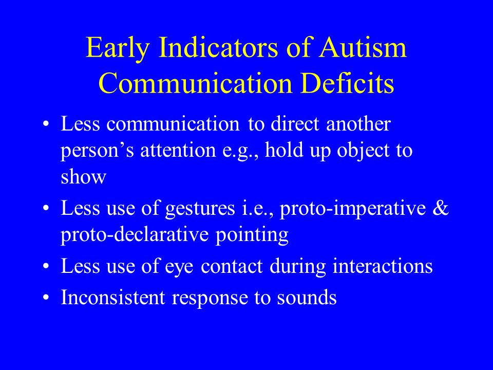 Early Indicators of Autism Communication Deficits