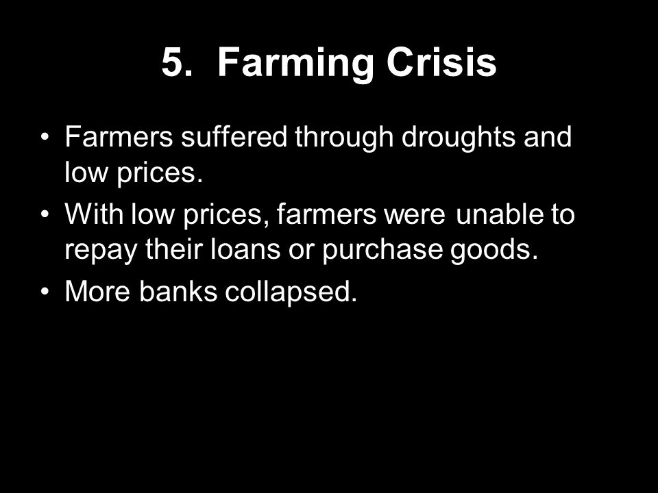 5. Farming Crisis Farmers suffered through droughts and low prices.