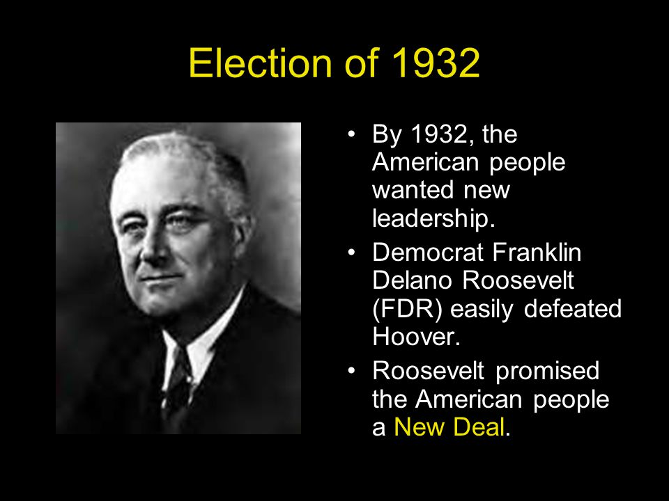 Election of 1932 By 1932, the American people wanted new leadership.