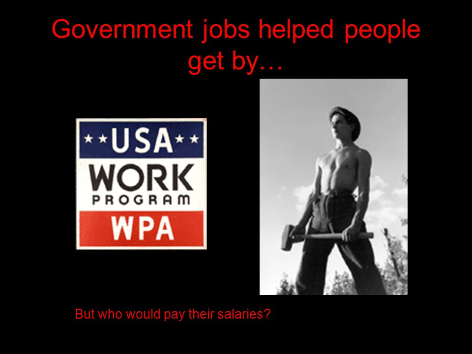 Government jobs helped people get by…