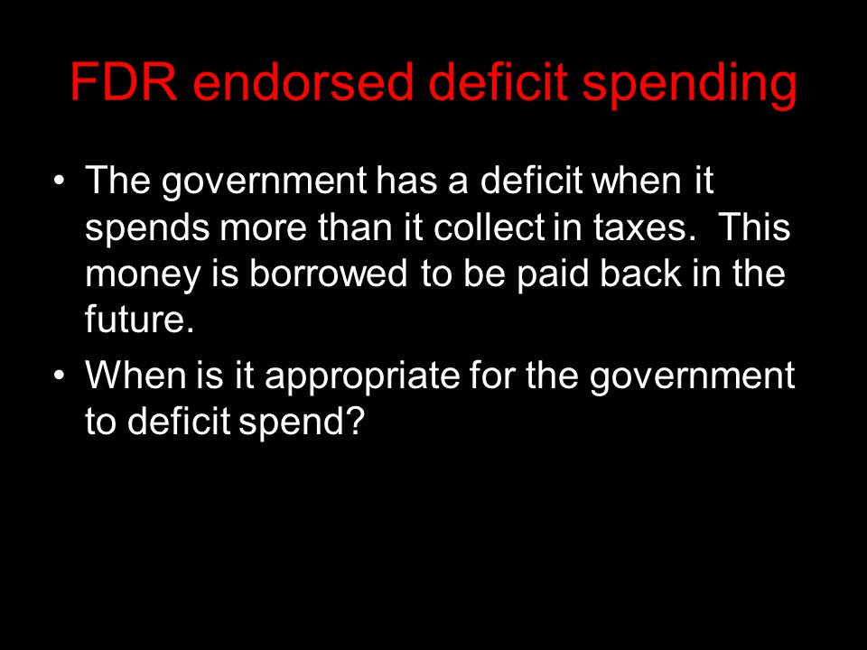 FDR endorsed deficit spending