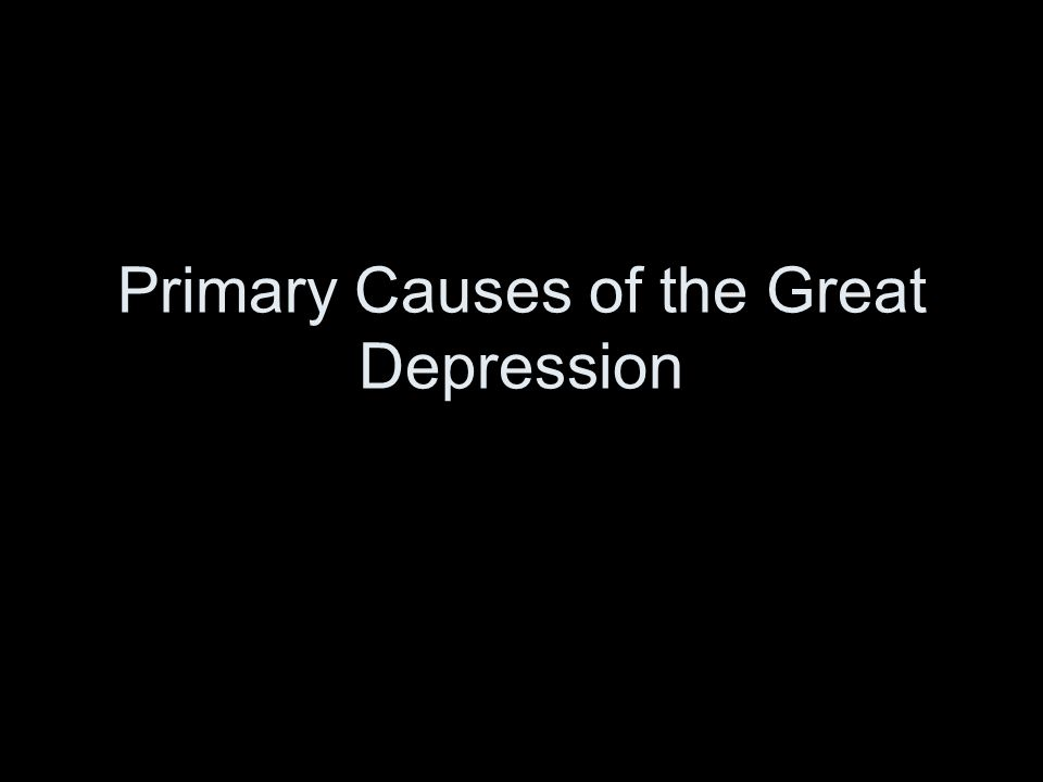 Primary Causes of the Great Depression