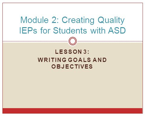 Module 2: Creating Quality IEPs for Students with ASD