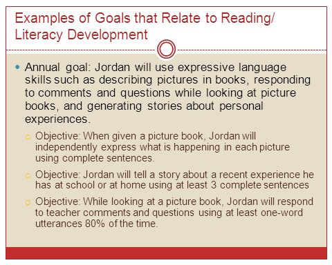 Examples of Goals that Relate to Reading/ Literacy Development