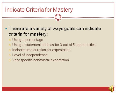 Indicate Criteria for Mastery